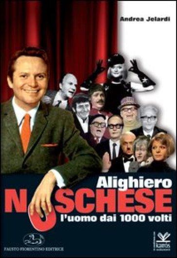 Alighiero Noschese. L'uomo dai 1000 volti - Andrea Jelardi | Rochesterscifianimecon.com
