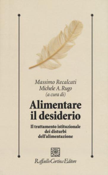 Alimentare il desiderio. Il trattamento istituzionale dei disturbi dell'alimentazione - M. Recalcati pdf epub