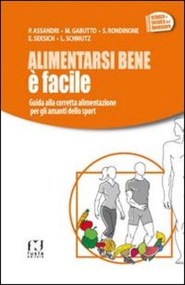 Alimentarsi bene è facile. Guida alla corretta alimentazione per gli amanti dello sport -  pdf epub