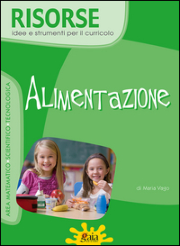 Alimentazione. Per la Scuola elementare. Con CD-ROM - Maria Vago | Kritjur.org