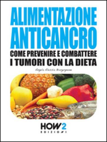 Alimentazione anticancro - Angela Alessia Brugugnone |