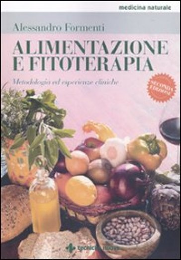 Alimentazione e fitoterapia. Metodologia ed esperienze cliniche - Alessandro Formenti  