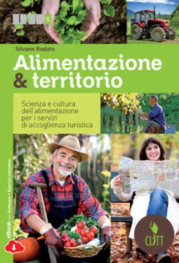 Alimentazione & territorio. Scienza e cultura dell'alimentazione per i servizi di accoglienza turistica. Per le Scuole superiori. Con e-book - Silvano Rodato |