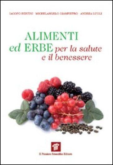 Alimenti ed erbe per la salute e il benessere - Iacopo Bertini |