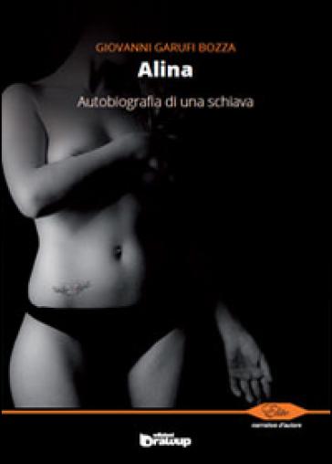 Alina. Autobiografia di una schiava - Giovanni Garufi Bozza | Kritjur.org