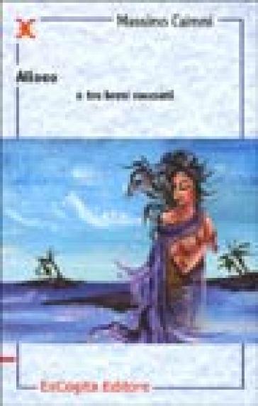 Aliseo e tre brevi racconti - Massimo Caimmi  