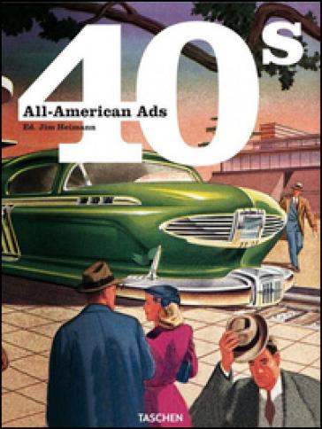 All American Ads 40s. Ediz. inglese, francese e tedesca - J. Heimann |