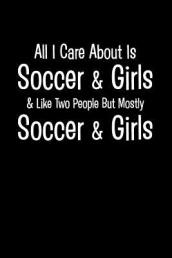 All I Care about Is Soccer & Girls & Like Two People But Mostly Soccer & Girls