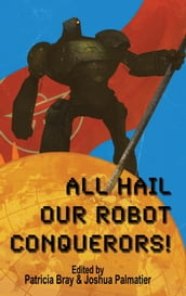 All Hail Our Robot Conquerors!