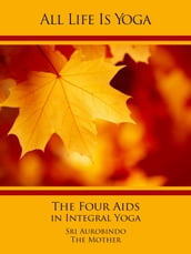 All Life Is Yoga: The Four Aids in Integral Yoga