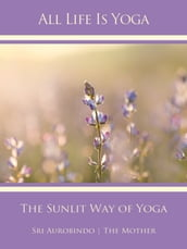 All Life Is Yoga: The Sunlit Way of Yoga