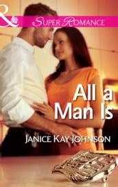 All a Man Is (Mills & Boon Superromance) (The Mysteries of Angel Butte, Book 3)