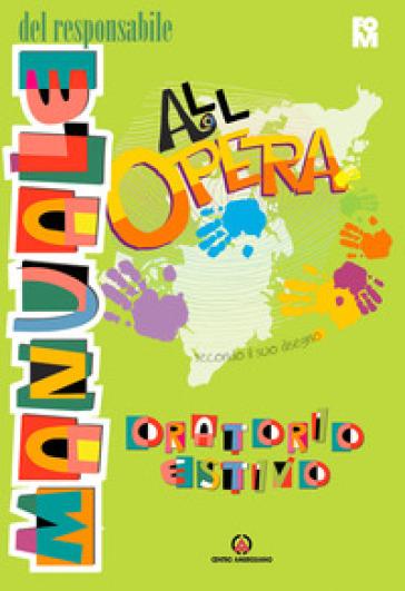 All'Opera. Manuale del responsabile. Secondo il suo disegno - Fondazione Oratori Milanesi  