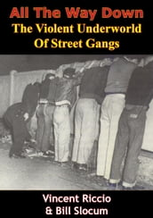 All The Way Down: The Violent Underworld Of Street Gangs