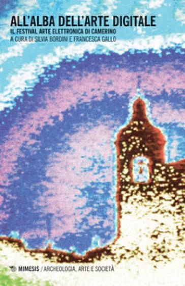 All'alba dell'arte digitale. Il Festival arte elettronica di Camerino - F. Gallo | Thecosgala.com