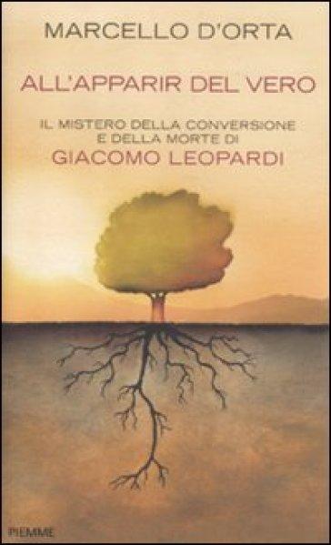 All'apparir del vero. Il mistero della conversione e della morte di Giacomo Leopardi - Marcello D'Orta   Thecosgala.com