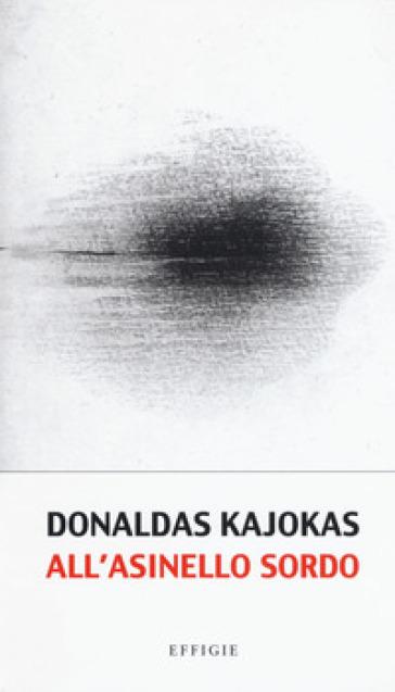 All'asinello sordo. Testo lituano a fronte - Donaldas Kajokas   Jonathanterrington.com