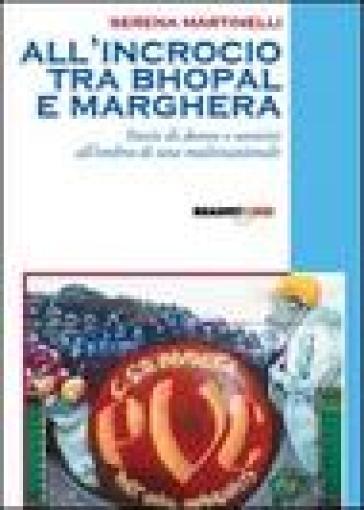All'incrocio tra Bhopal e Marghera. Storie di donne e uomini all'ombra di una multinazionale - Serena Martinelli | Thecosgala.com