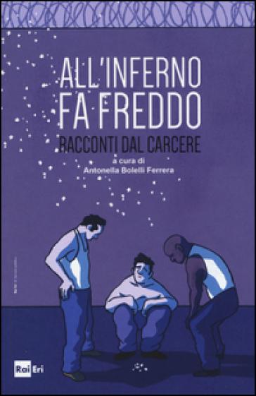 All'inferno fa freddo. Racconti dal carcere - A. Bolelli Ferrera |
