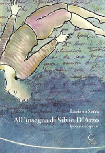 All'insegna di Silvio d'Arzo. Ipotesi e sorprese. Con CD-ROM - Luciano Serra | Jonathanterrington.com