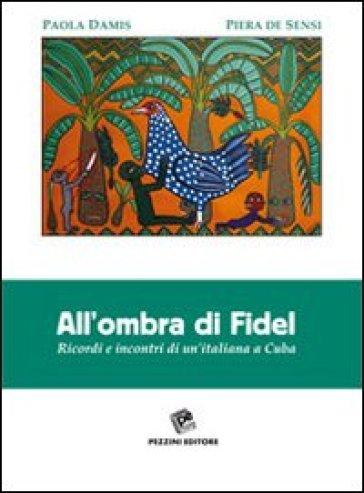 All'ombra di Fidel. Ricordi e incontri di un'italiana a CUba - Paola Damia | Kritjur.org
