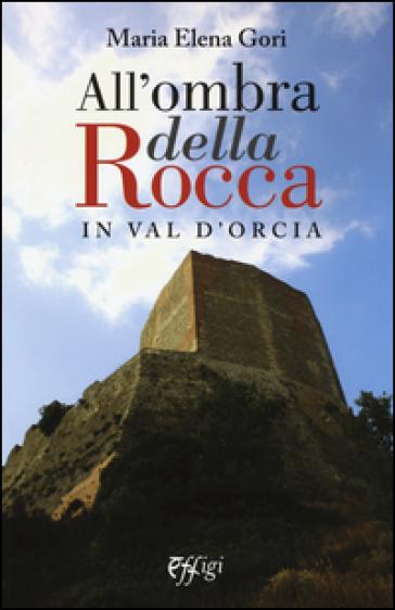 All'ombra della Rocca in val d'Orcia - M. Elena Gori | Rochesterscifianimecon.com