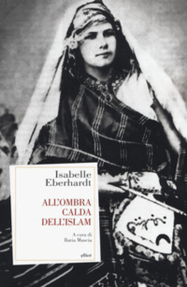 All'ombra calda dell'Islam - Isabelle Eberhardt |
