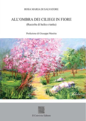 All'ombra dei ciliegi in fiore (Raccolta di haiku e tanka) - Rosa Maria Di Salvatore   Jonathanterrington.com