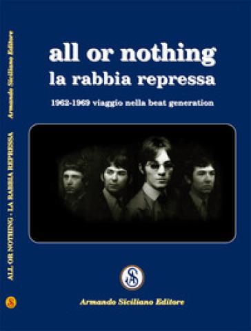 All or nothing. La rabbia repressa. 1962-1969 viaggio nella beat generation - Victory Raquel |