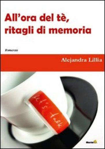 All'ora del tè. Ritagli di memoria - Alejandra Lillia | Kritjur.org