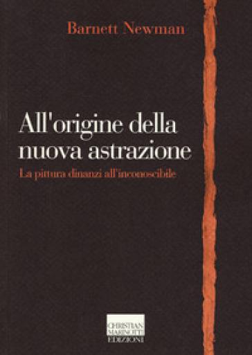 All'origine della nuova astrazione. La pittura dinanzi all'inconoscibile - Barnett Newman | Jonathanterrington.com