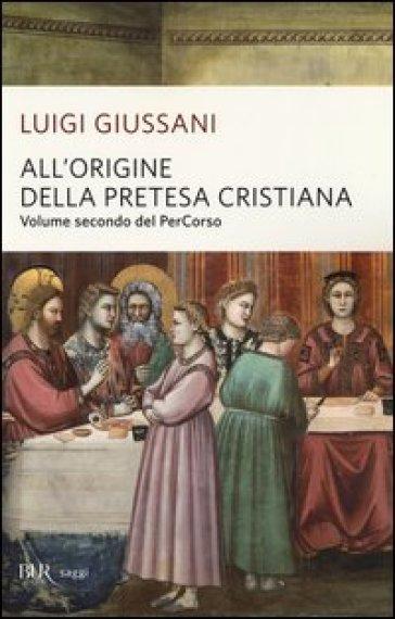 All'origine della pretesa cristiana. Volume secondo del PerCorso - Luigi Giussani | Rochesterscifianimecon.com