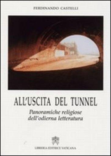 All'uscita del tunnel. Panoramiche religiose dell'odierna letteratura - Ferdinando Castelli   Rochesterscifianimecon.com