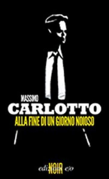 Alla fine di un giorno noioso - Massimo Carlotto |