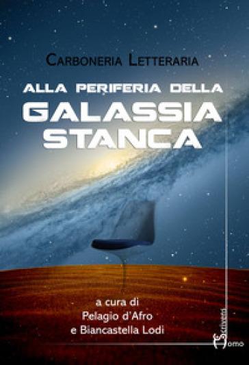 Alla periferia della galassia stanca - Carboneria letteraria |