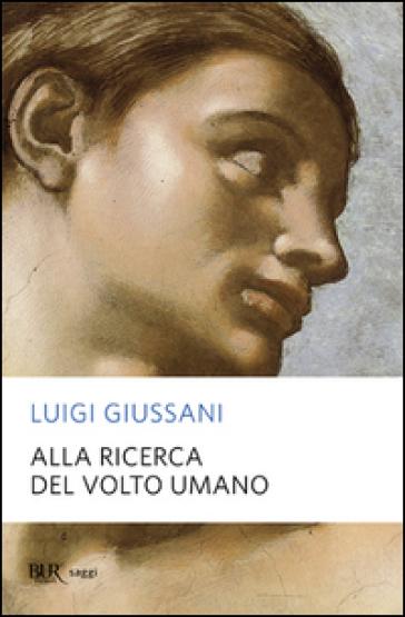 Alla ricerca del volto umano - Luigi Giussani | Rochesterscifianimecon.com
