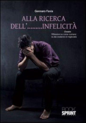 Alla ricerca dell'infelicità - Gennaro Favia |