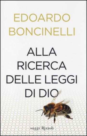 Alla ricerca delle leggi di Dio - Edoardo Boncinelli | Rochesterscifianimecon.com