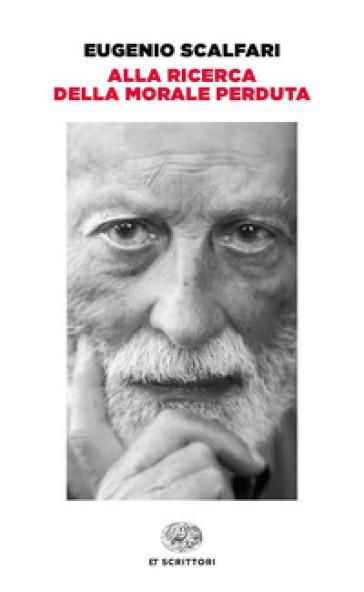 Alla ricerca della morale perduta - Eugenio Scalfari pdf epub