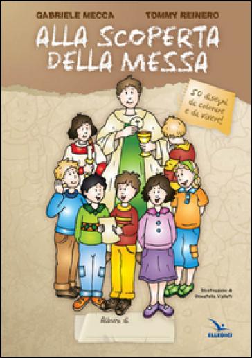 Alla scoperta della Messa - Gabriele Mecca  