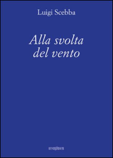 Alla svolta del vento - Luigi Scebba |