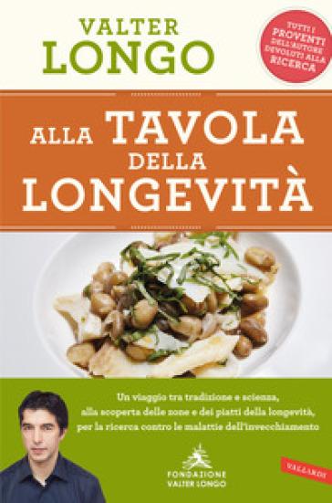 Alla tavola della longevità - Valter Longo |