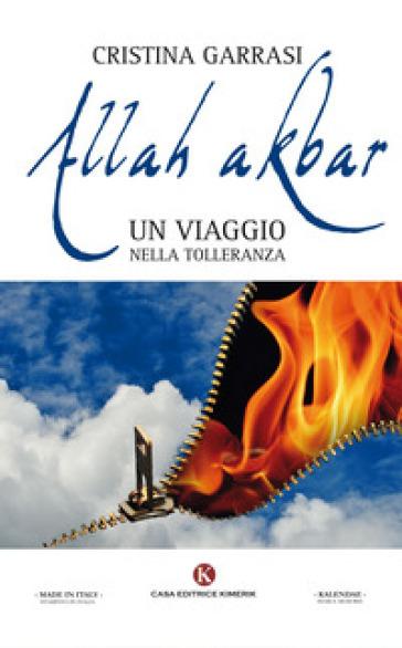 Allah akbar. Un viaggio nella tolleranza - Cristina Garrasi |