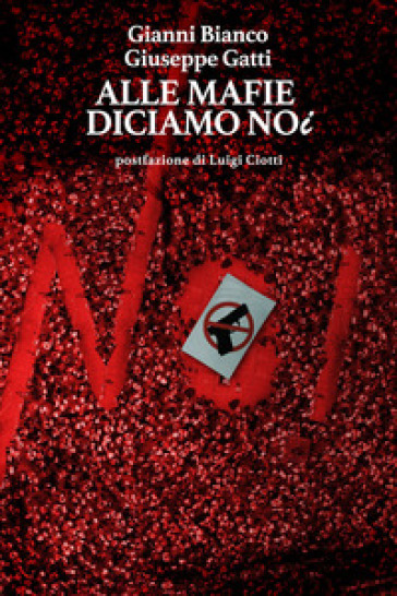 Alle mafie diciamo noi - Gianni Bianco | Jonathanterrington.com