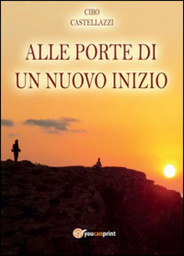 Alle porte di un nuovo inizio - Ciro Castellazzi  