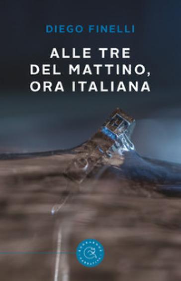 Alle tre del mattino, ora italiana - Diego Finelli |