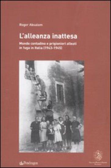 Alleanza inattesa. Mondo contadino e prigionieri alleati in fuga in Italia (1943-1945) (L') - Roger Absalom |