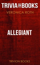 Allegiant by Veronica Roth (Trivia-On-Books)