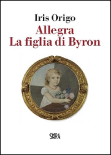 Allegra. La figlia di Byron - Iris Origo |