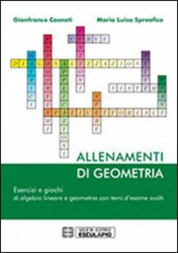 Allenamenti di geometria. Esercizi e giochi di algebra lineare e geometria - M. Luisa Spreafico | Ericsfund.org